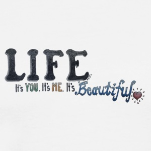 LIFE. it's YOU. it's ME. it's BEAUTIFUL (Logo) - Men's Premium T-Shirt