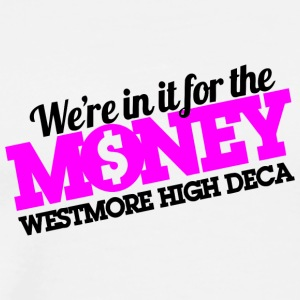 We re In It For The Money Westmore High DECA - Men's Premium T-Shirt