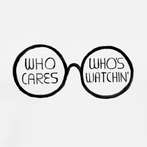 WHO CARES WHO'S WATCHIN' - Men's Premium T-Shirt