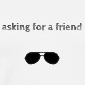 Asking for a friend. - Men's Premium T-Shirt