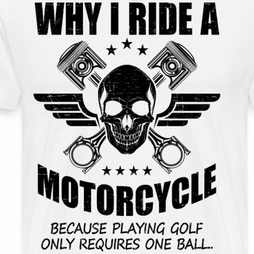 Why i ride motorcycle sarcasm - Men's Premium T-Shirt