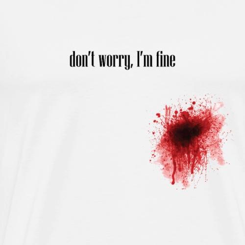 don't worry, I'm fine - Men's Premium T-Shirt