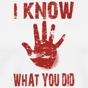 I know what you did - Men's Premium T-Shirt