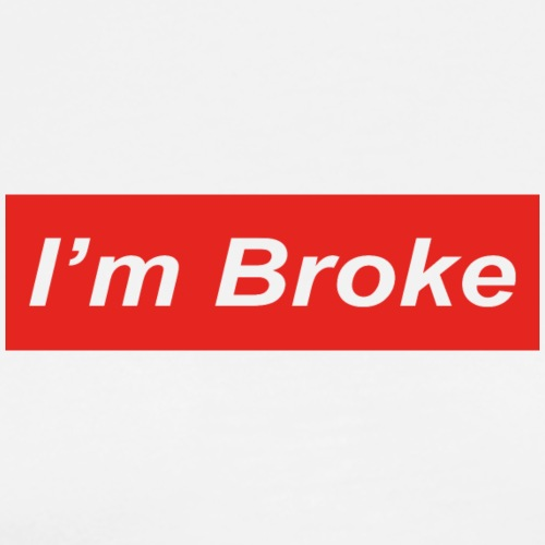 I'm Broke - Men's Premium T-Shirt