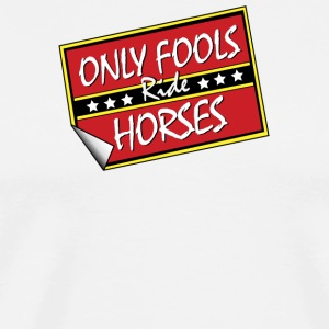 ONLY FOOLS RIDE HORSES - Men's Premium T-Shirt