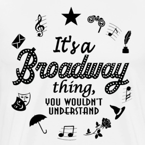 It's a Broadway thing - Men's Premium T-Shirt
