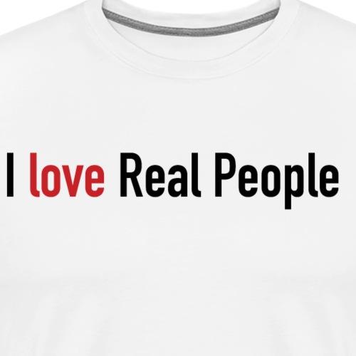 I love Real People - Men's Premium T-Shirt