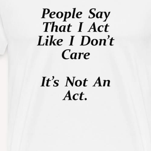 it's not an act! - Men's Premium T-Shirt