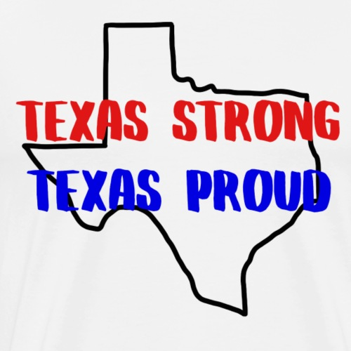Texas Strong, Texas Proud - Men's Premium T-Shirt