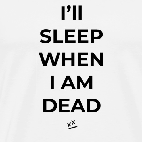 I'll sleep when I am dead - Men's Premium T-Shirt