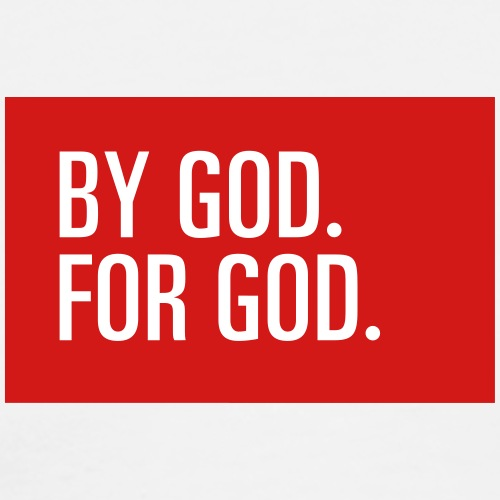 BY GOD. FOR GOD. - Men's Premium T-Shirt