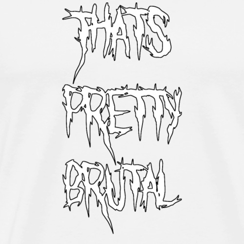 That's Pretty Brutal - Men's Premium T-Shirt