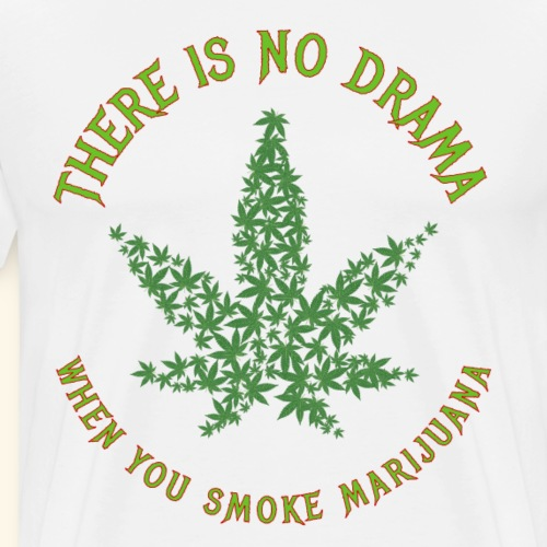 There is No Drama When You Smoke Marijuana - Men's Premium T-Shirt