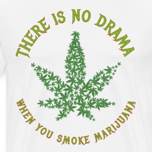 There is No Drama When You Smoke Marijuana - Men's Premium T-Shirt