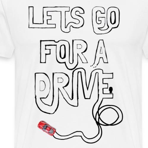 Let's Go For A Drive Shirt - Men's Premium T-Shirt