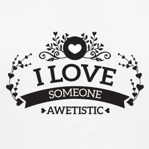 I Love Someone Awetistic- Black and White - Men's Premium T-Shirt