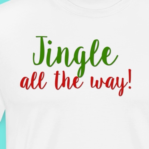 Jingle All The Way! - Men's Premium T-Shirt