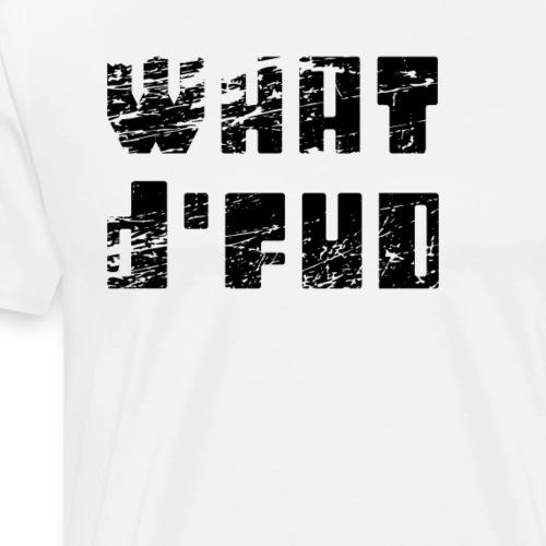 What d'FUD (FUD: Fear, Uncertainty and Doubt) - Men's Premium T-Shirt