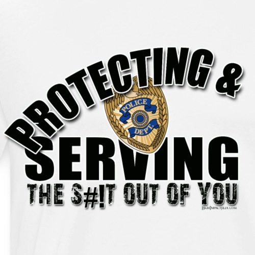 Protect and Serving the Shit Out of You - Men's Premium T-Shirt