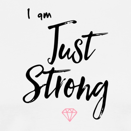 I am...Just Strong - Men's Premium T-Shirt