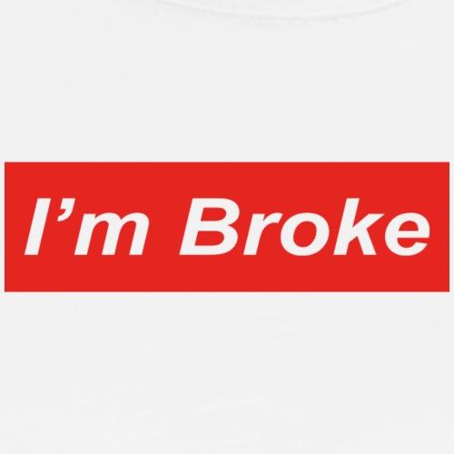 I'm Broke - Men's Premium T-Shirt