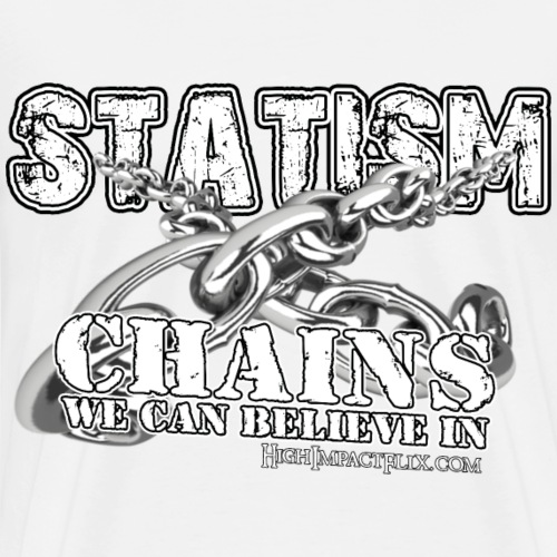 Statism Chains We Can Believe In - Men's Premium T-Shirt