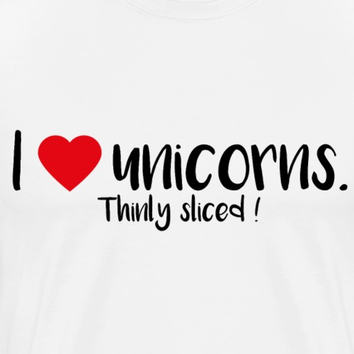 I love unicorns. Thinly sliced!