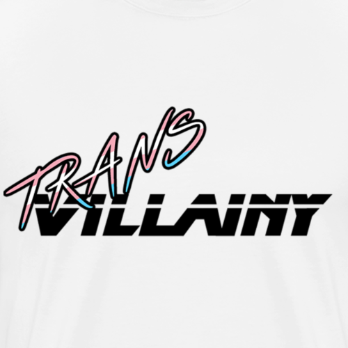 Trans Villainy - Men's Premium T-Shirt