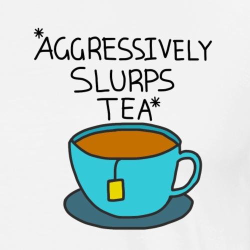 Aggressively Slurps Tea - Men's Premium T-Shirt