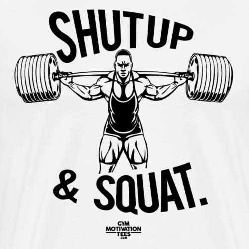 Shutup & Squat - Men's Premium T-Shirt