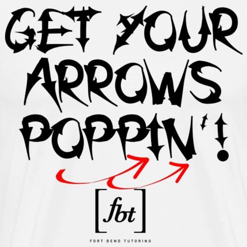 Get Your Arrows Poppin'! [fbt] - Men's Premium T-Shirt