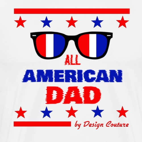 4TH OF JULY ALL AMERICAN DAD - Men's Premium T-Shirt