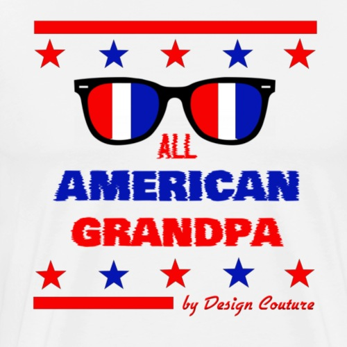 4TH OF JULY ALL AMERICAN GRANDPA - Men's Premium T-Shirt