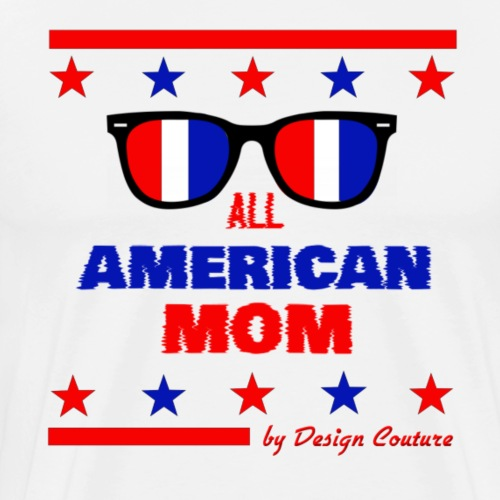 4TH OF JULY ALL AMERICAN MOM - Men's Premium T-Shirt