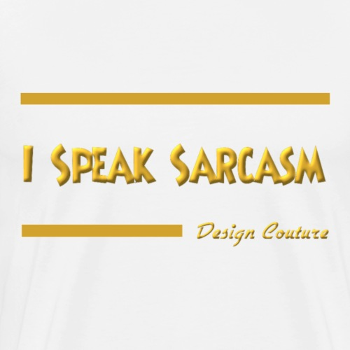 I SPEAK SARCASM GOLD - Men's Premium T-Shirt