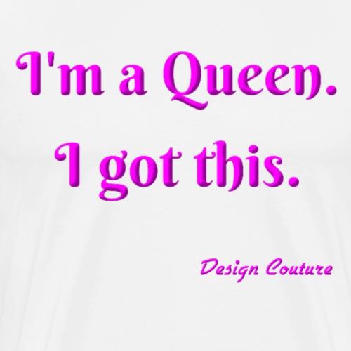 I M A QUEEN PINK - Men's Premium T-Shirt