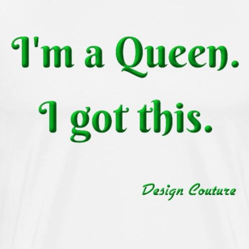 I M A QUEEN GREEN - Men's Premium T-Shirt