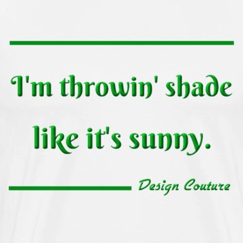 I M THROWIN SHADE GREEN - Men's Premium T-Shirt