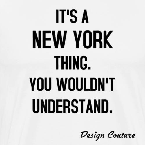 IT S A NEW YORK THING BLACK - Men's Premium T-Shirt