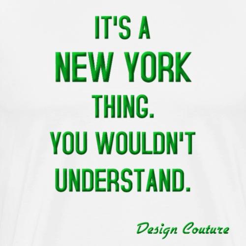 IT S A NEW YORK THING GREEN - Men's Premium T-Shirt