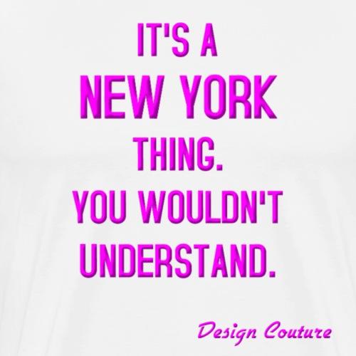IT S A NEW YORK THING PINK - Men's Premium T-Shirt