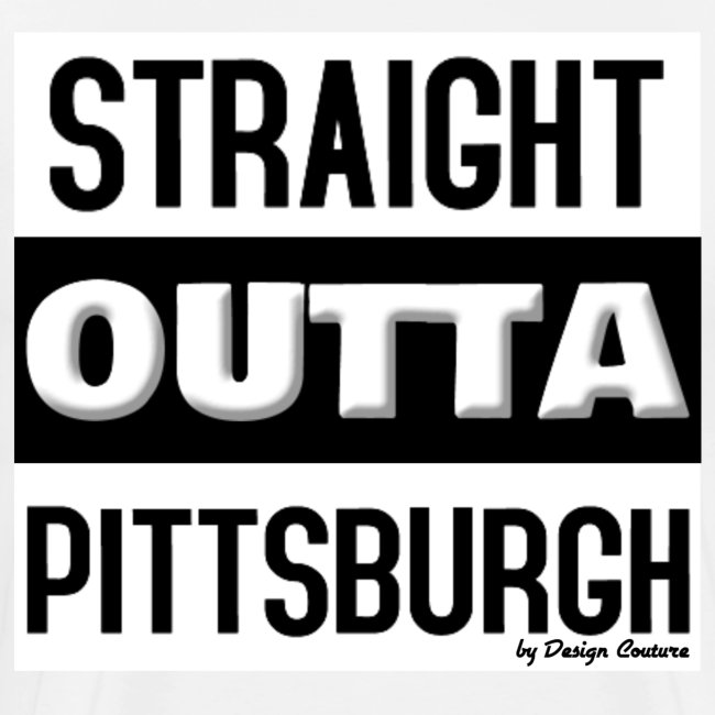 STRAIGHT OUTTA PITTSBURGH BLACK