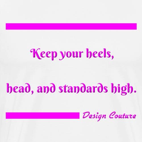 KEEP YOUR HEELS HEAD AND STANDARDS HIGH PINK - Men's Premium T-Shirt