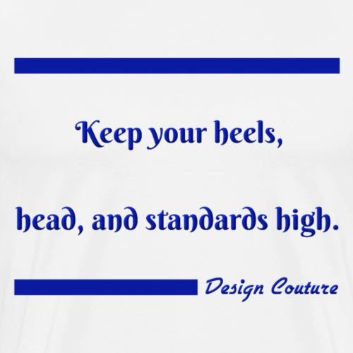 KEEP YOUR HEELS HEAD AND STANDARDS HIGH BLUE - Men's Premium T-Shirt