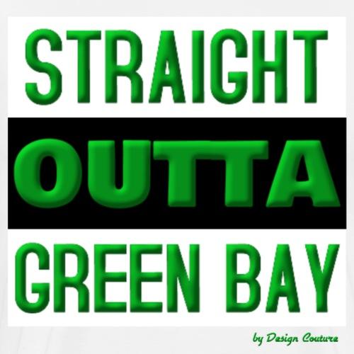 STRAIGHT OUTTA GREEN BAY GREEN - Men's Premium T-Shirt