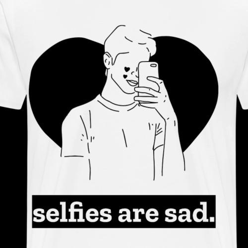 Selfies Are Sad | Funny Valentine's Day - Men's Premium T-Shirt