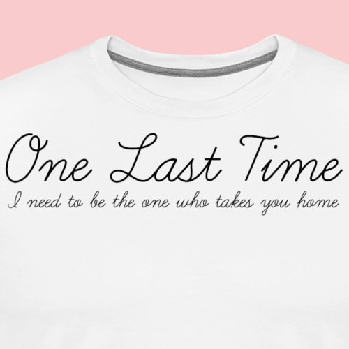 One Last Time - Men's Premium T-Shirt