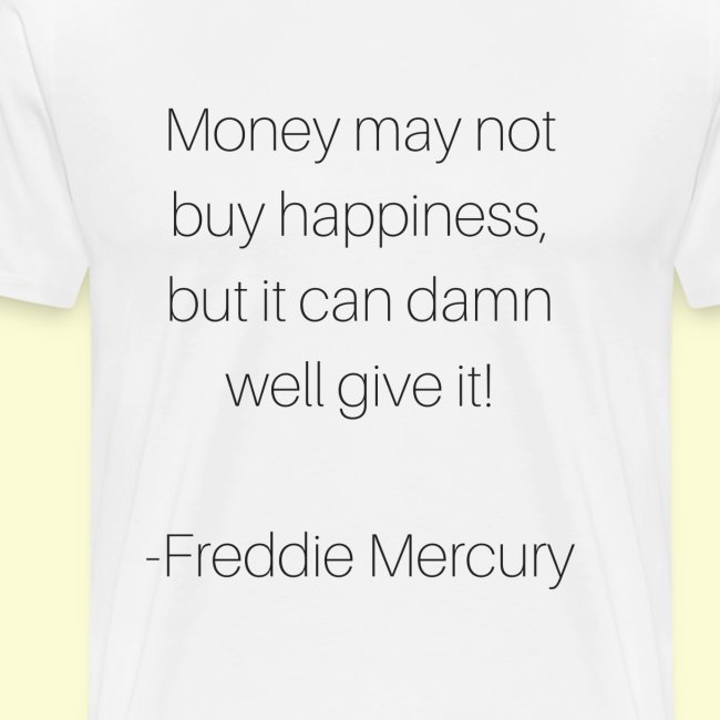 Freddie M's money and happiness quote