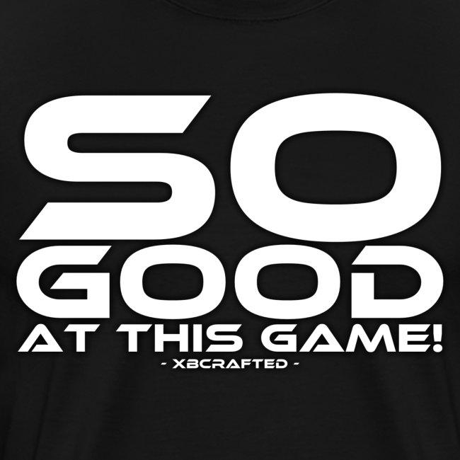 So Good at This Game!