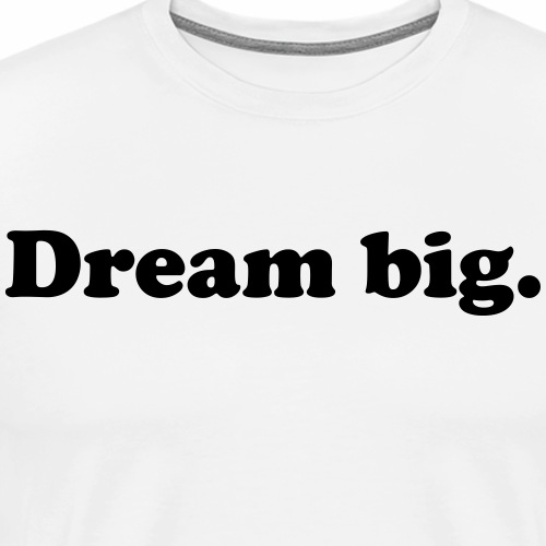 Dream Big. - Men's Premium T-Shirt